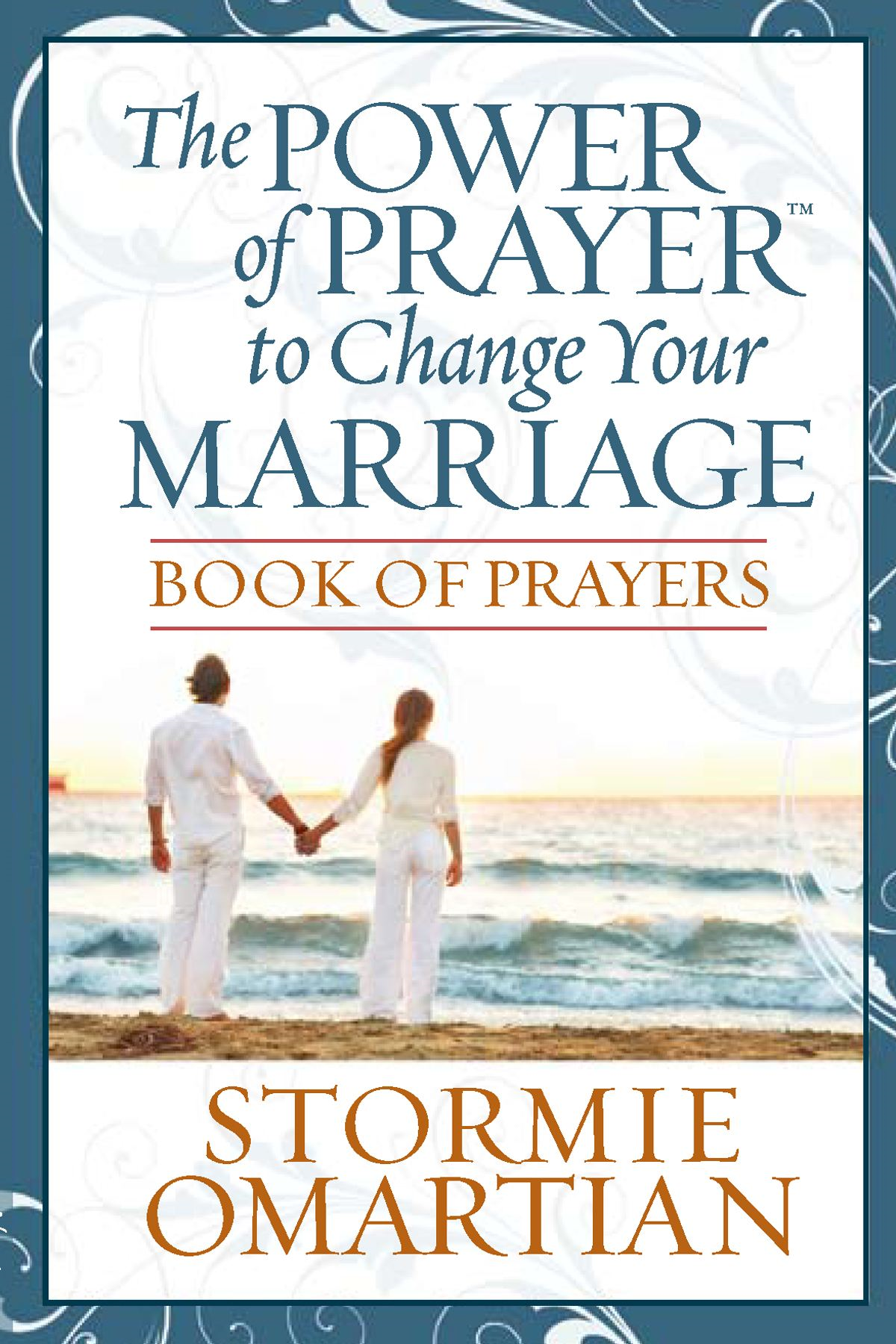 The Power of Prayer™ to Change Your Marriage Book of Prayers By: Stormie Omartian