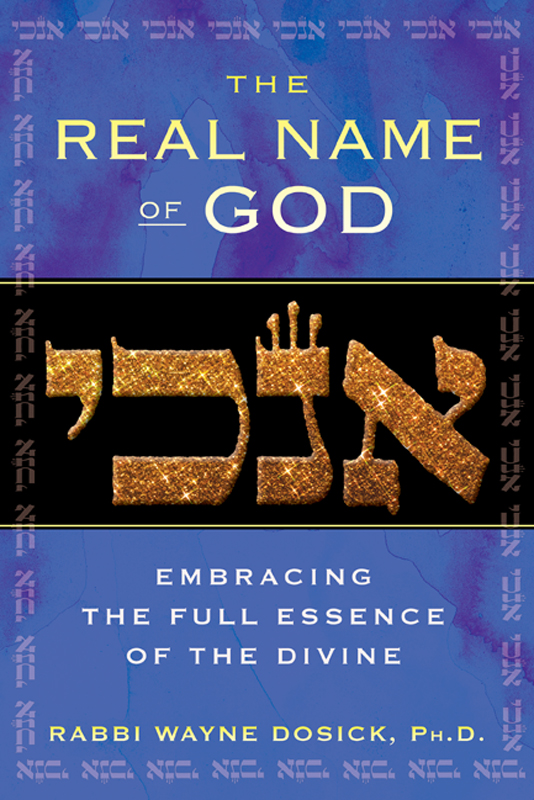 The Real Name of God: Embracing the Full Essence of the Divine By: Rabbi Wayne Dosick, Ph.D.