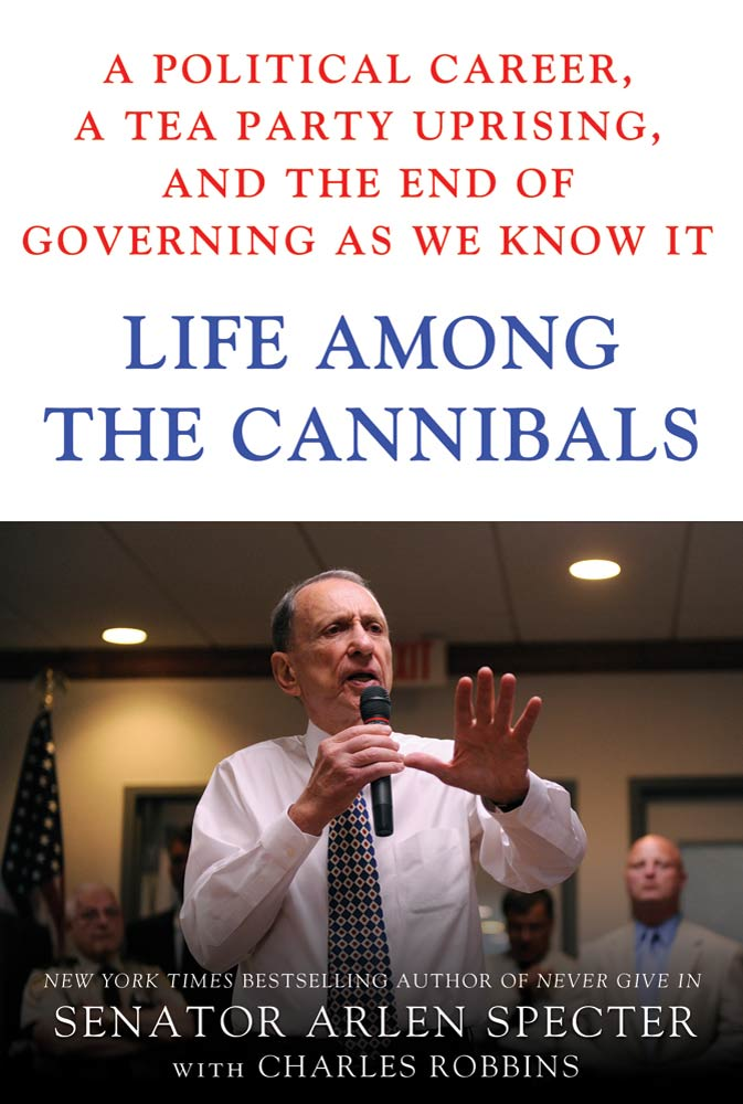 Life Among the Cannibals By: Charles Robbins,Sen. Arlen Specter