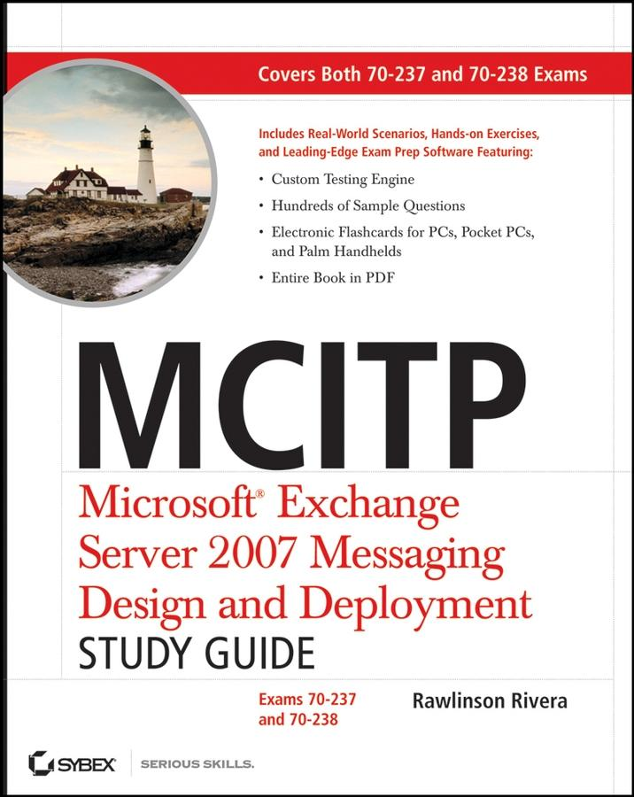Rawlinson Rivera - MCITP: Microsoft� Exchange Server 2007 Messaging Design and Deployment Study Guide: Exams 70-237 and 70-238