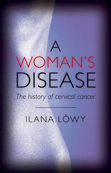 A Woman's Disease:The history of cervical cancer