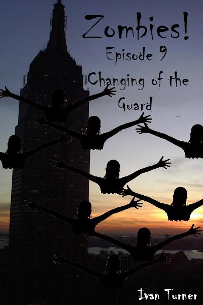 Zombies! Episode 9: The Changing of the Guard