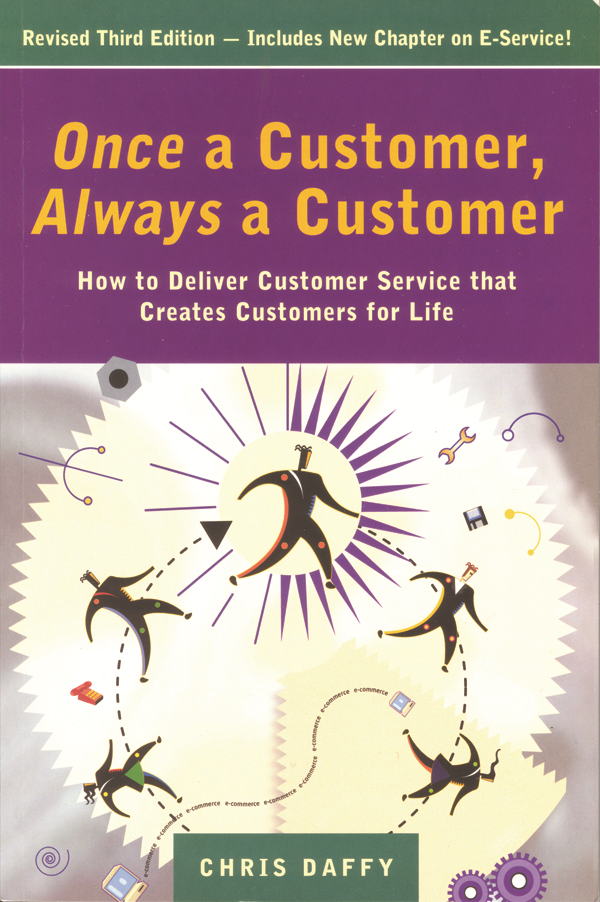 Once a Customer,  Always a Customer,  3rd edition: Hw to deliver customer service that creates customers for life