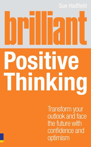 Brilliant Positive Thinking By: Sue Hadfield