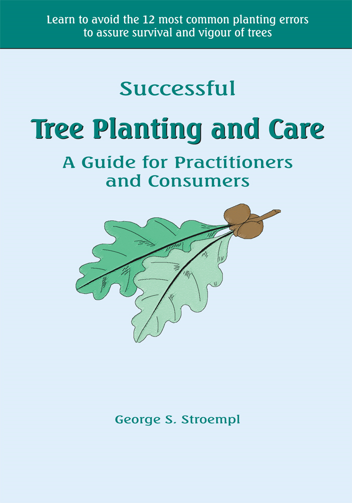 Successful Tree Planting and Care By: George S. Stroempl
