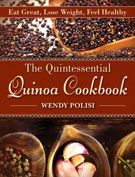 The Quintessential Quinoa Cookbook: Eat Great, Lose Weight, Feel Healthy By: Wendy Polisi