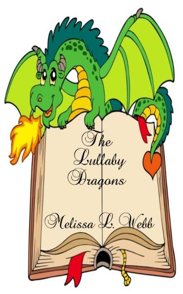 The Lullaby Dragons By: Melissa L. Webb