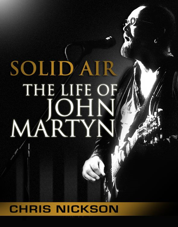 Solid Air: the Life of John Martyn By: Chris Nickson