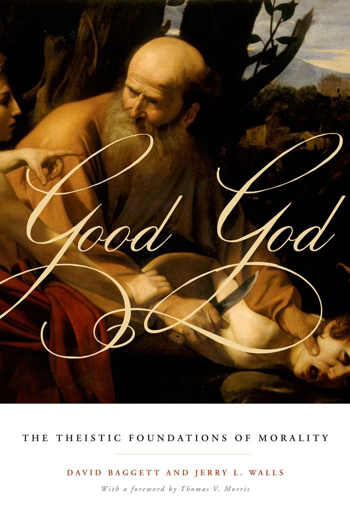 Good God : The Theistic Foundations of Morality