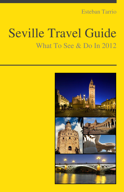 Seville, Spain Travel Guide - What To See & Do By: Esteban Tarrio