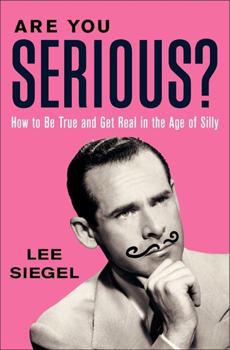 Are You Serious? By: Lee Siegel