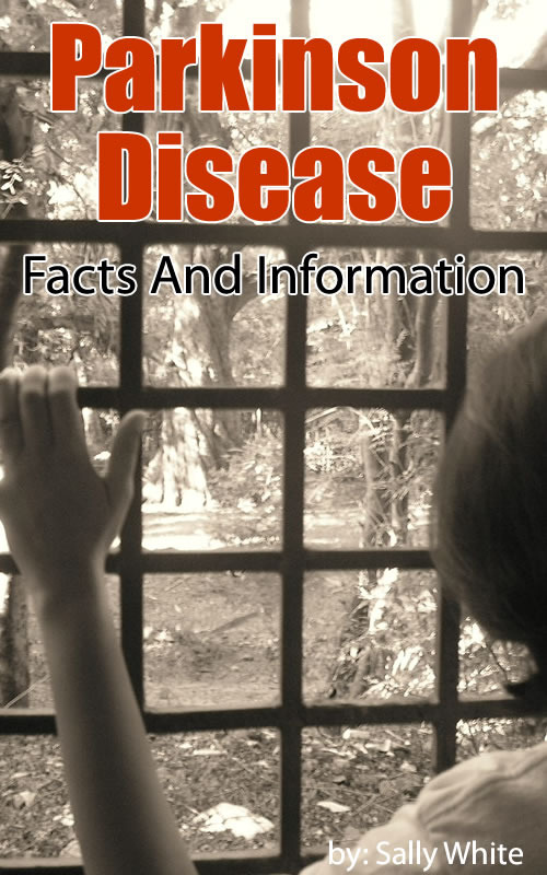 Parkinson Disease – Facts And Information By: Sally White