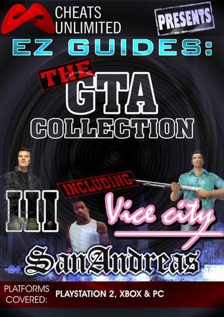 Cheats Unlimited presents EZ Guides: The Grand Theft Auto Collection (GTA 3/Vice City/San Andreas) By: Ice Games Ltd.