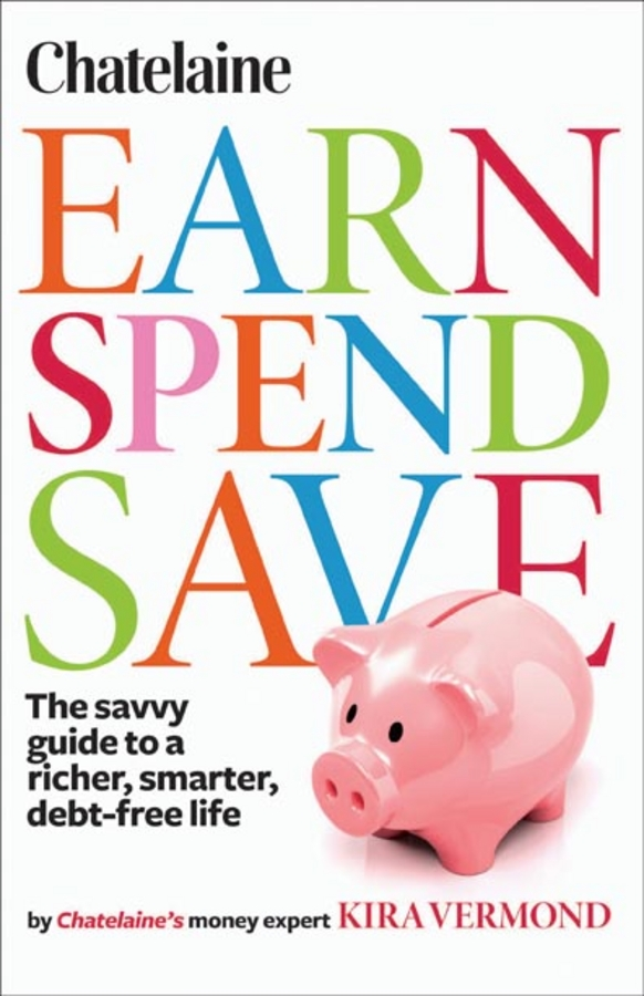 Chatelaine's Earn, Spend, Save By: Chatelaine,Kira Vermond