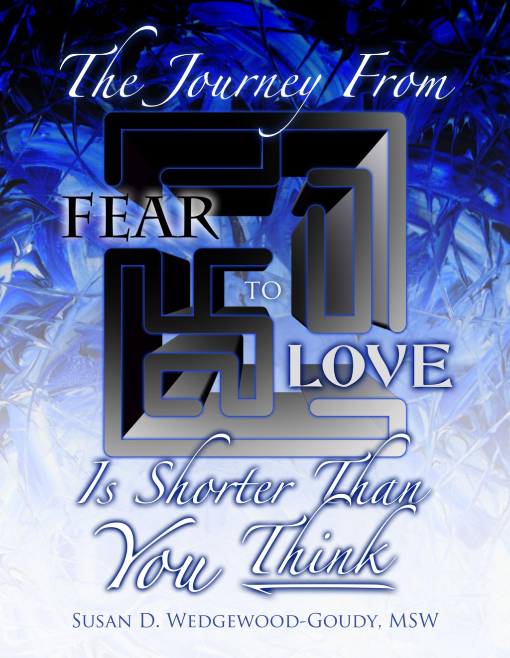 The Journey From Fear To Love Is Shorter Than YOU think
