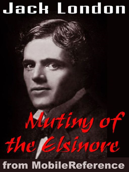 The Mutiny Of The Elsinore  (Mobi Classics) By: Jack London