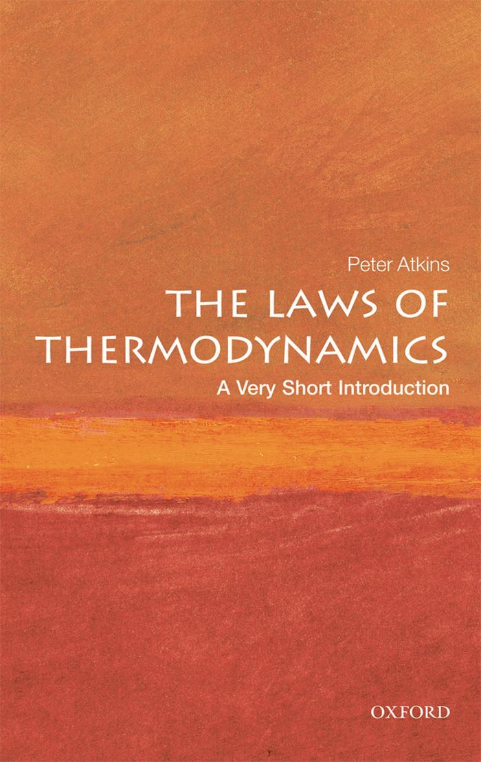 The Laws of Thermodynamics: A Very Short Introduction By: Peter Atkins