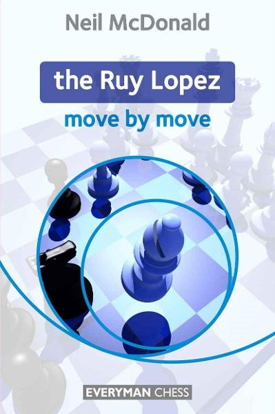 The Ruy Lopez: Move by Move By: Neil McDonald
