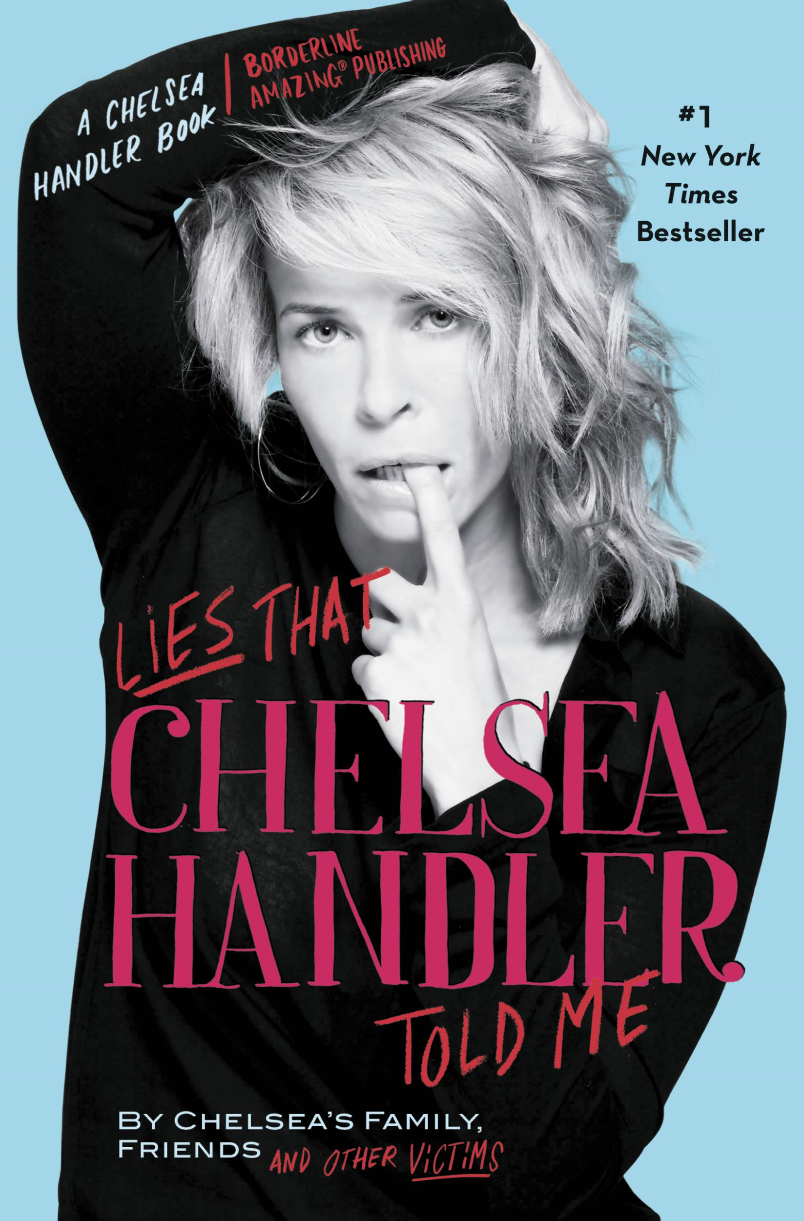 Lies that Chelsea Handler Told Me By: Chelsea's Family, Friends, and Other Victims