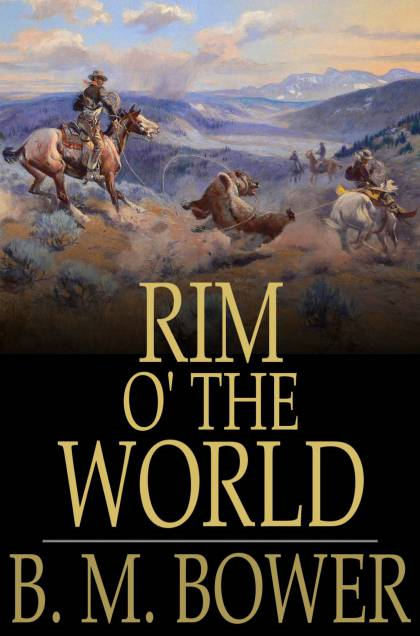 Rim o' the World By: B. M. Bower