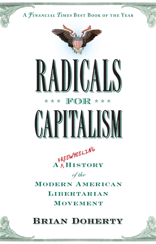 Radicals for Capitalism: A Freewheeling History of the Modern American Libertarian Movement By: Brian Doherty