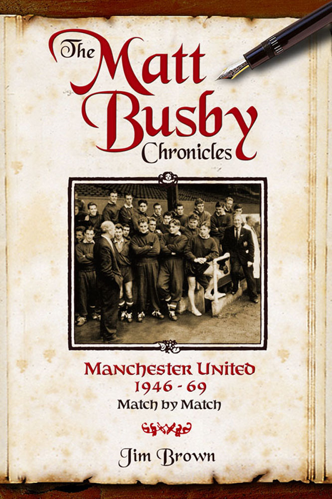 The Matt Busby Chronicles: Manchester United 1946-1969