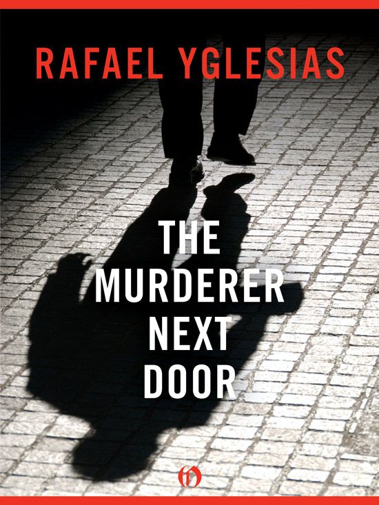 The Murderer Next Door By: Rafael Yglesias
