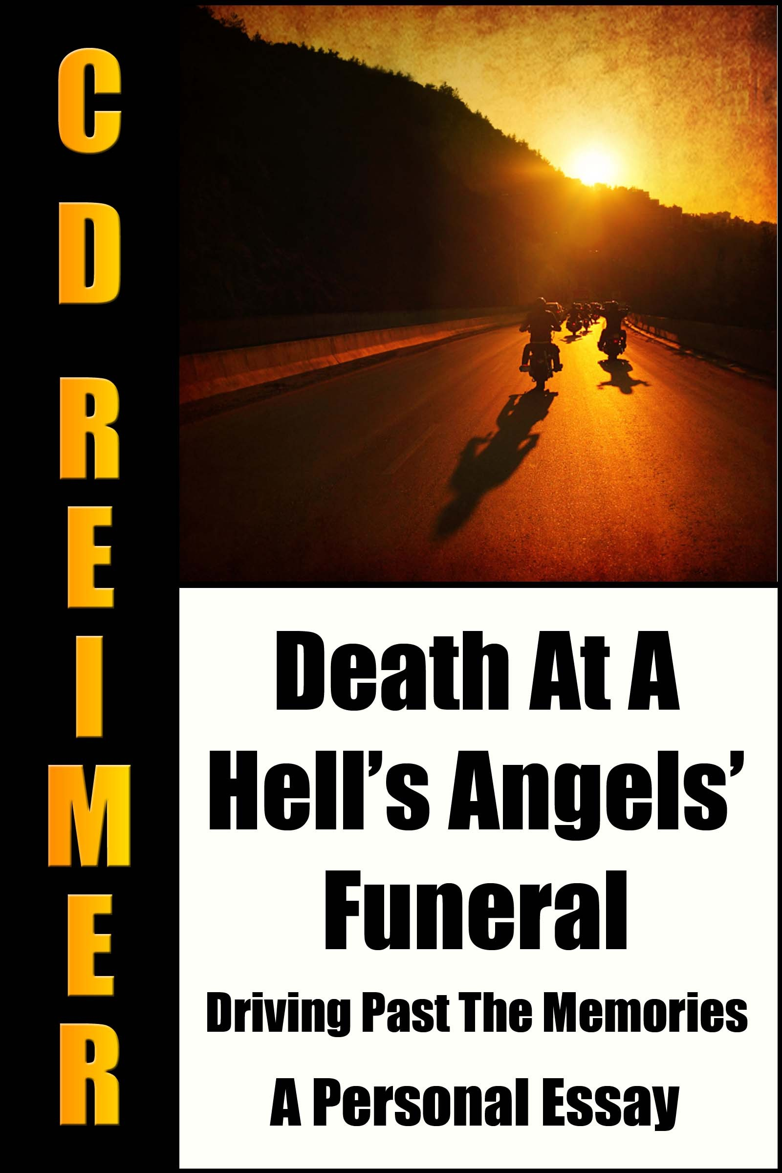 Death At A Hell's Angels' Funeral: Driving Past The Memories By: C.D. Reimer
