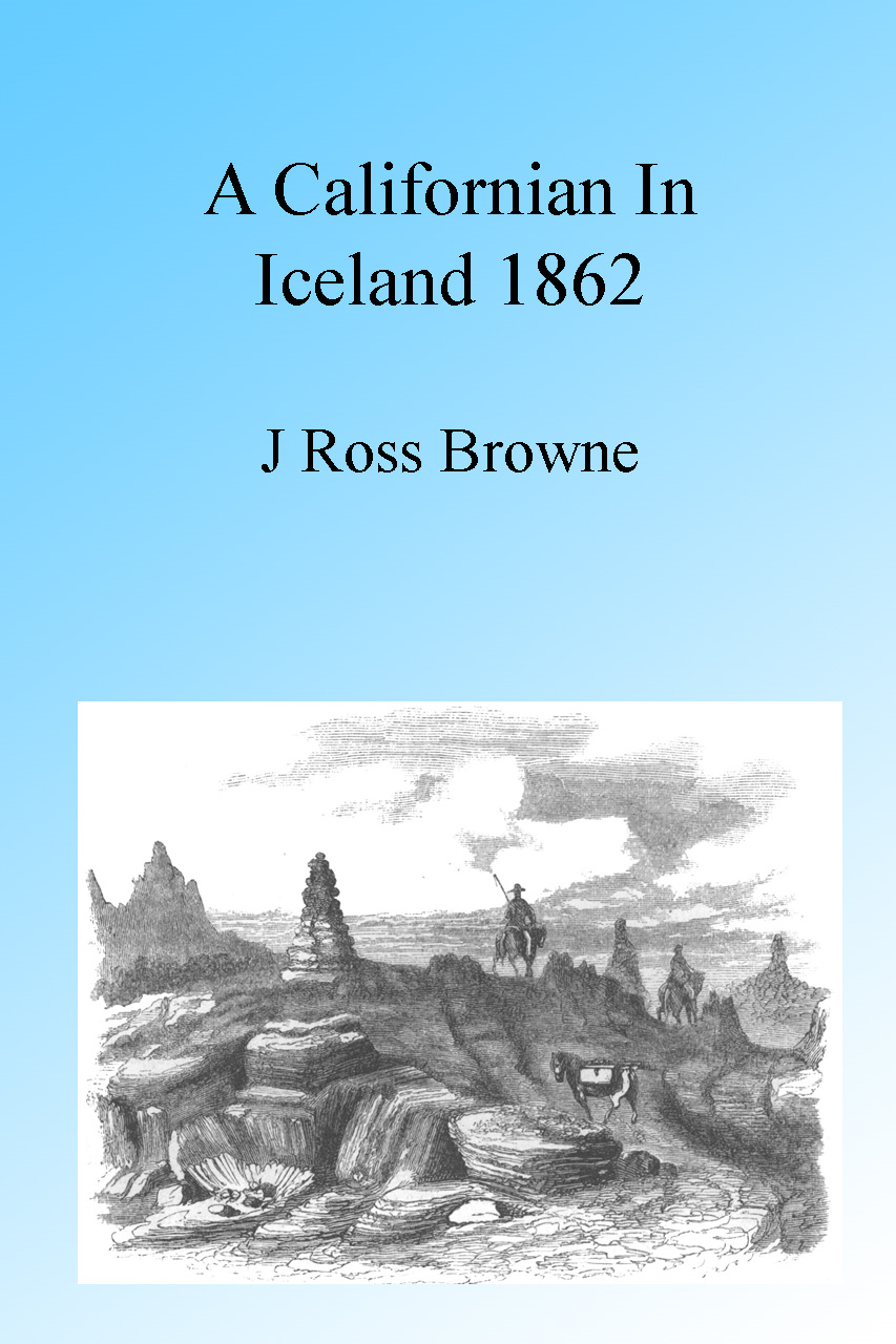 A Californian in Iceland 1862, Illustrated By: J. Ross Browne