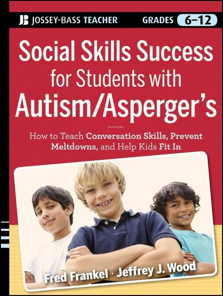 Social Skills Success for Students with Autism / Asperger's By: Fred Frankel,Jeffrey J. Wood