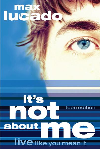 It's Not About Me Teen Edition By: Max Lucado