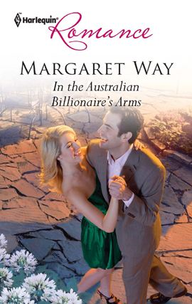 In the Australian Billionaire's Arms By: Margaret Way