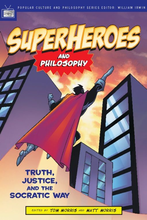 Superheroes and Philosophy By: Matt Morris,Tom Morris