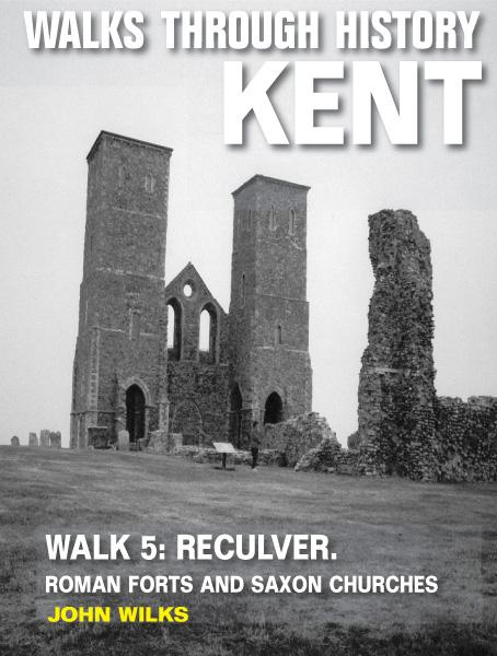 Walks Through History: Kent. Walk 5. Reculver: Roman forts and Saxon churches (10 miles)