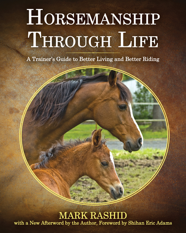 Horsemanship Through Life: A Trainer's Guide to Better Living and Better Riding By: Mark Rashid