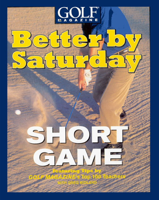 Better by Saturday (TM) - Short Game By: Greg Midland