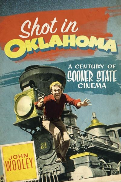 Shot in Oklahoma: A Century of Sooner State Cinema