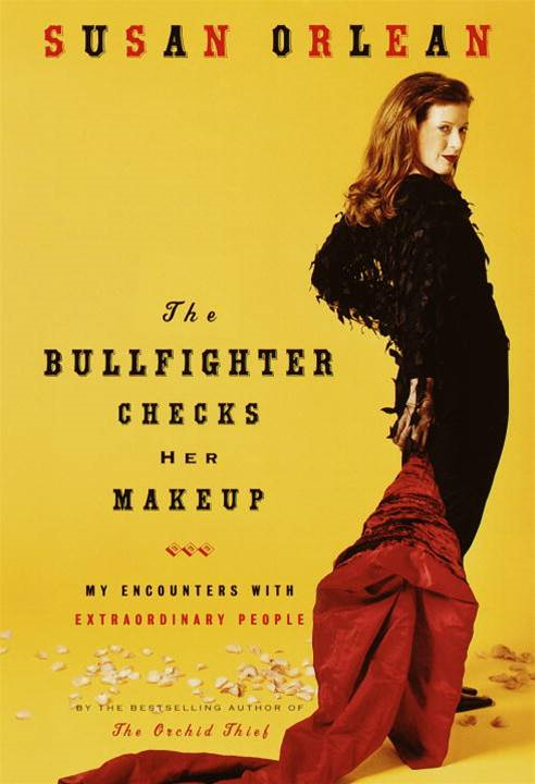 The Bullfighter Checks Her Makeup By: Susan Orlean