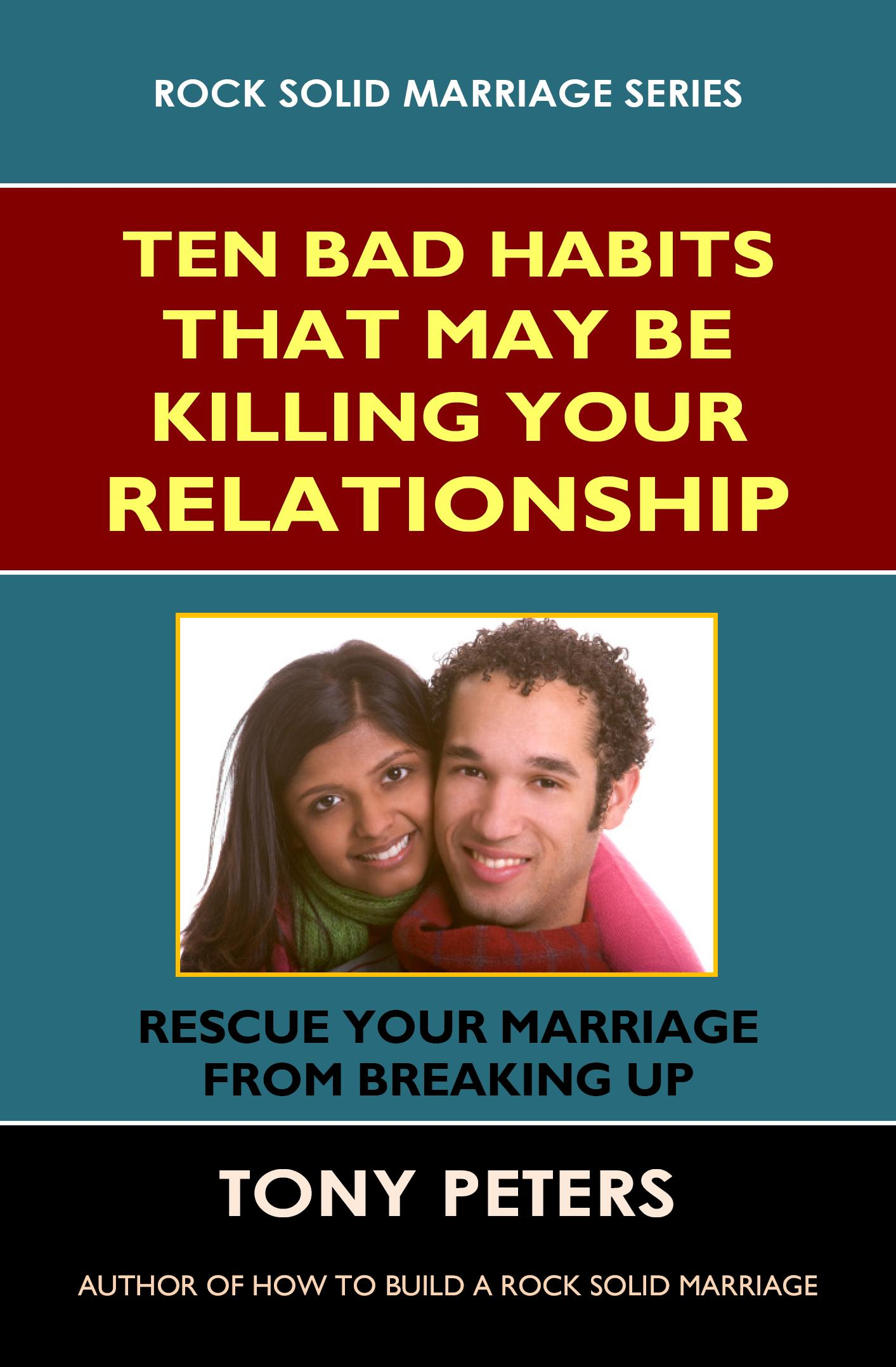 TEN BAD HABITS THAT MAY BE KILLING YOUR RELATIONSHIP