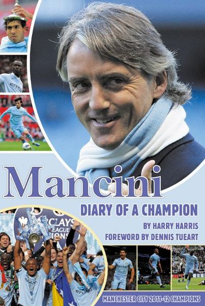 Mancini: Diary of a Champion By: Harry Harris