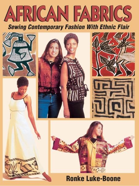 African Fabrics: Sewing Contemporary Fashion with Ethic Flair By: Ronke Luke-Boone