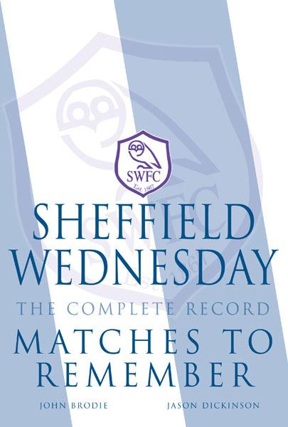 Sheffield Wednesday The Complete Record: Matches to Remember