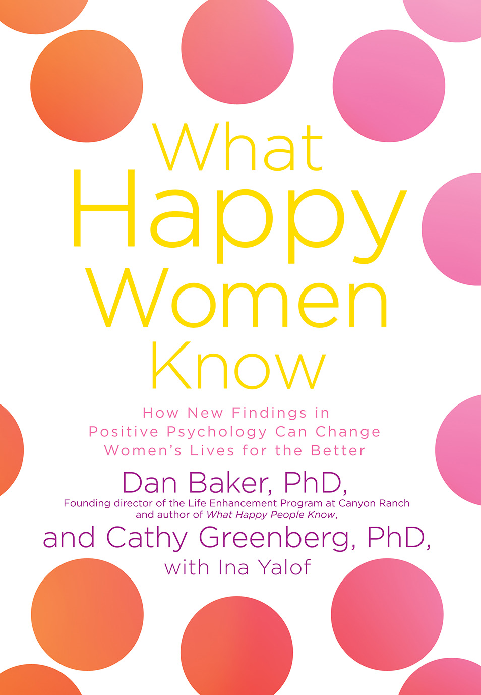 What Happy Women Know By: Dan Baker, Cathy Greenberg, Ina Yalof
