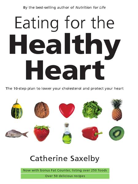 Eating For The Healthy Heart By: Catherine Saxelby