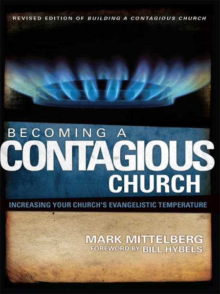 Becoming a Contagious Church By: Mark   Mittelberg