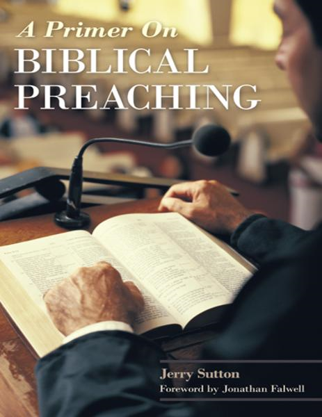 A Primer on Biblical Preaching By: Jerry Sutton
