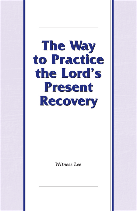 The Way to Practice the Lord's Present Recovery By: Witness Lee