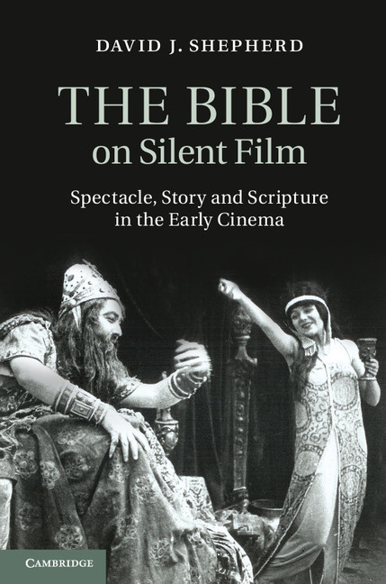 The Bible on Silent Film Spectacle,  Story and Scripture in the Early Cinema