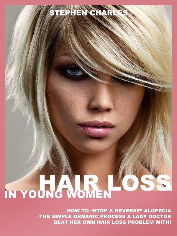 Hair Loss in Young Women: How to Stop & Reverse Alopecia - The Simple Organic Process a Lady Doctor Beat Her Own Hair Loss Problem With!