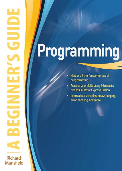 Programming A Beginner's Guide By: Richard Mansfield